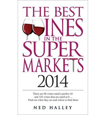 The Best Wines in the Supermarket 2014: My Top Wines Selected for Character and Style