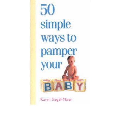 50 Simple Ways to Pamper Your Baby