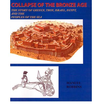 Collapse of the Bronze Age: The Story of Greece, Troy, Israel, Egypt, and the Peoples of the Sea
