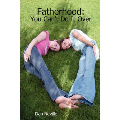 Fatherhood: You Can't Do It Over