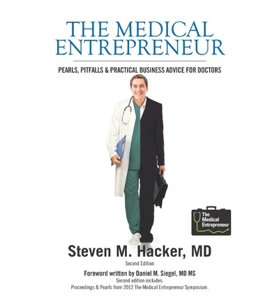 The Medical Entrepreneur: Pearls, Pitfalls and Practical Business Advice for Doctors (2nd Edition)
