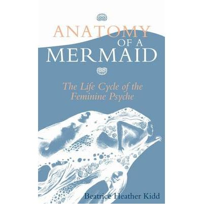 Anatomy of a Mermaid: The Life Cycle of the Feminine Psyche