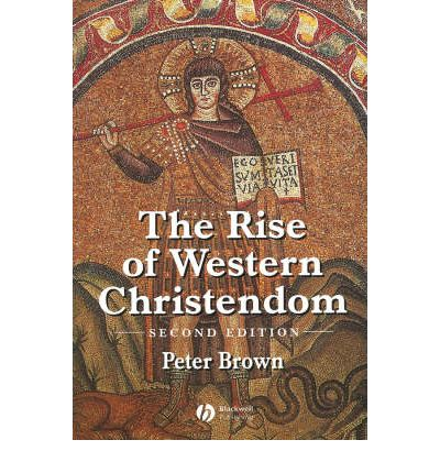 The Rise of Western Christendom: Triumph and Diversity 200-1000 AD