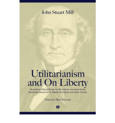 """Utilitarianism"" and ""On Liberty"": Including ""Essay on Bentham"" and Selections from the Writings of Jeremy Bentham and John Austin: Including Mill's Essay on Bentham and Selections from the Writings of Jeremy Bentham and John Austin"
