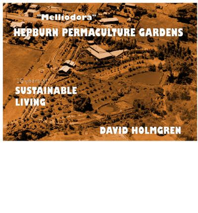 Hepburn Permaculture Gardens: 10 Years of Sustainable Living, 1985-1995 : a Case Study in Cool Climate Permaculture
