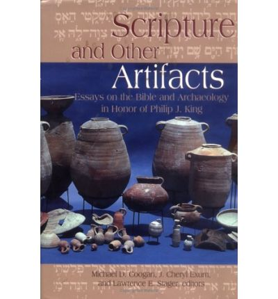 Scripture and Other Artifacts: Essays on Archaeology and the Bible in Honor of Philip J.King