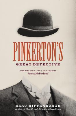 Pinkerton's Great Detective: The Amazing Life and Times of James McParland
