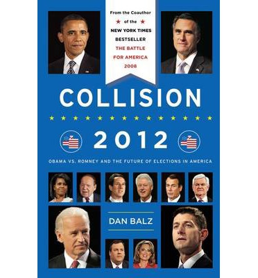Collision 2012: Obama vs. Romney and the Future of Elections in America