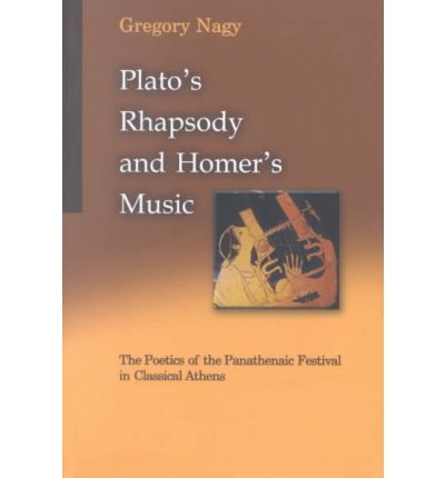 Plato's Rhapsody and Homer's Music: The Poetics of the Panathenaic Festival in Classical Athens