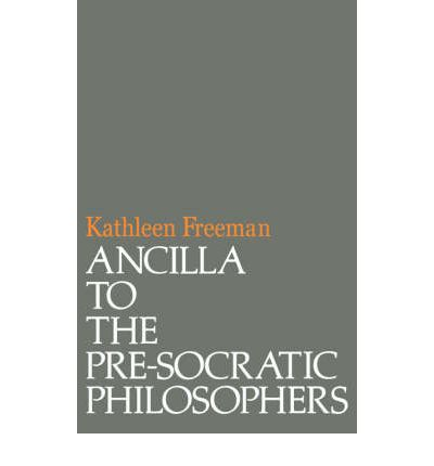 Ancilla to Pre-Socratic Philosophers: A Complete Translation of the Fragments in Diels, Fragmente Der Vorsokratiker