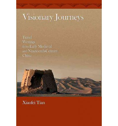 Visionary Journeys: Travel Writings from Early Medieval and Nineteenth-Century China
