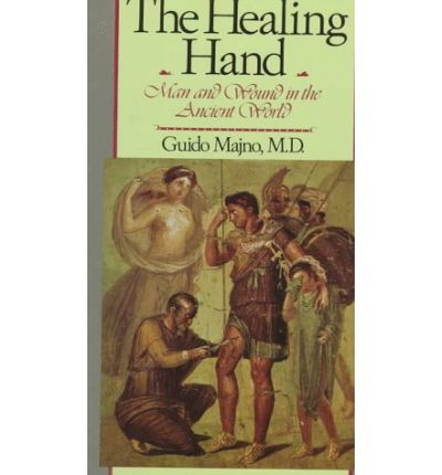 The Healing Hand: Man and Wound in the Ancient World