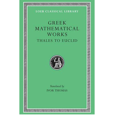 Greek Mathematical Works: From Thales to Euclid v. 1: Selections