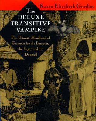 The Deluxe Transitive Vampire: The Ultimate Handbook of Grammar for the Innocent, the Eager and the Doomed