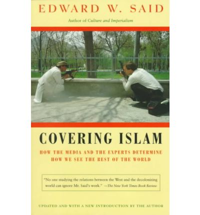 Covering Islam: How the Media and the Experts Determine How We See the Rest of the World