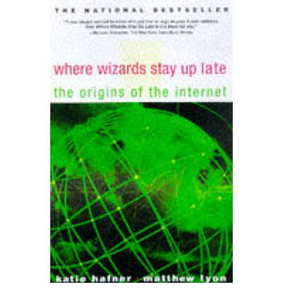 Read Where Wizards Stay Up Late : The Origins of the Internet by Katie Hafner, Matthew Lyon ePub 0684832674