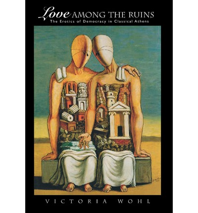 Love Among the Ruins: The Erotics of Democracy in Classical Athens