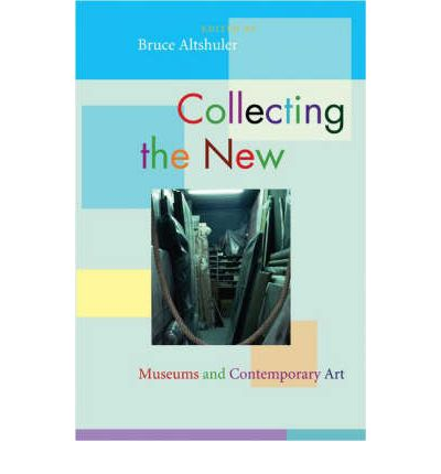 Collecting the New: Museums and Contemporary Art