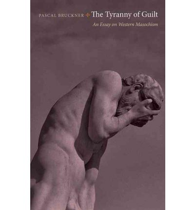 The Tyranny of Guilt: An Essay on Western Masochism