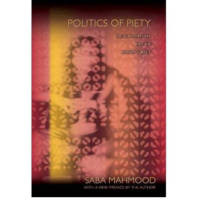 Politics of Piety: The Islamic Revival and the Feminist Subject