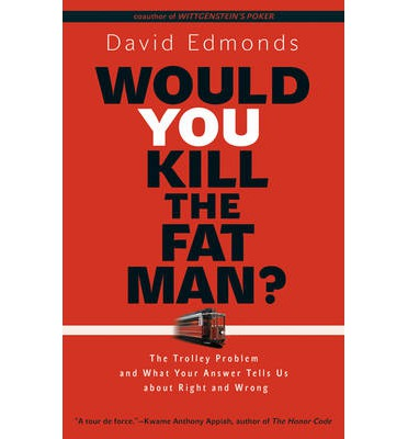 Would You Kill the Fat Man?: The Trolley Problem and What Your Answer Tells Us About Right and Wrong