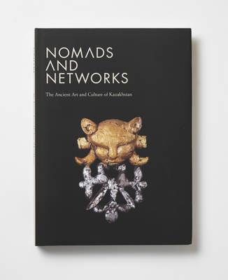 Nomads and Networks: The Ancient Art and Culture of Kazakhstan