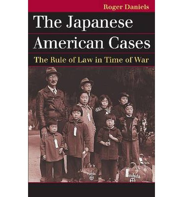 The Japanese American Cases: The Rule of Law in Time of War