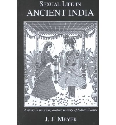 Sexual Life in Ancient India: Vol 2: A Study in the Comparative History of Indian Culture