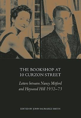 The Bookshop at 10 Curzon Street: Letters Between Nancy Mitford and Heywood Hill 1952-73