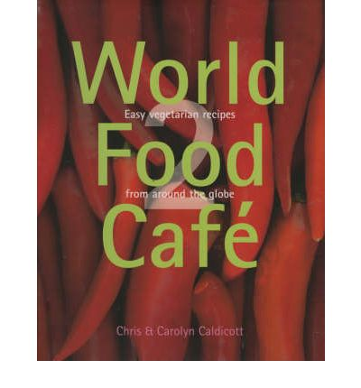 World Food Cafe 2: Easy Vegetarian Food from Around the Globe