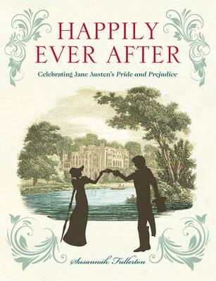 Happily Ever After: Celebrating Jane Austen's Pride and Prejudice