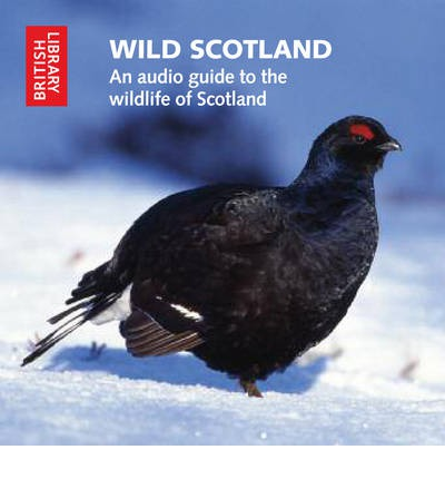 Wild Scotland: An Audio Guide to the Unique Wildlife of Scotland