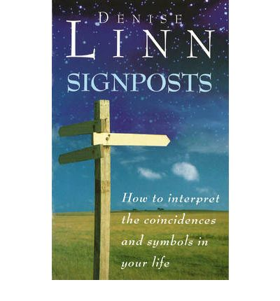 Signposts: How to Interpret the Coincidences and Symbols in Your Life