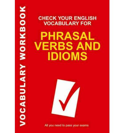 Check Your English Vocabulary for Phrasal Verbs and Idioms: All You Need to Pass Your Exams