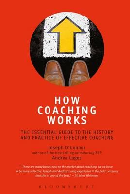 How Coaching Works: The Essential Guide to the History and Practice of Effective Coaching