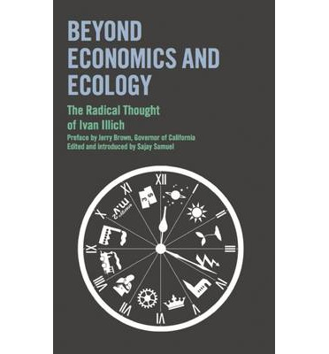 Beyond Economics and Ecology: The Radical Thought of Ivan Illich