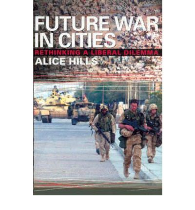 Future War in Cities : Rethinking a Liberal Dilemma