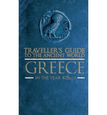 Traveller's Guide to the Ancient World: Greece: In the Year 415 BCE