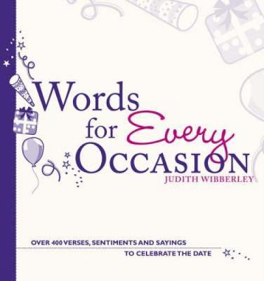 Words for Every Occasion: Over 400 Verses, Sentiments and Sayings to Celebrate the Date