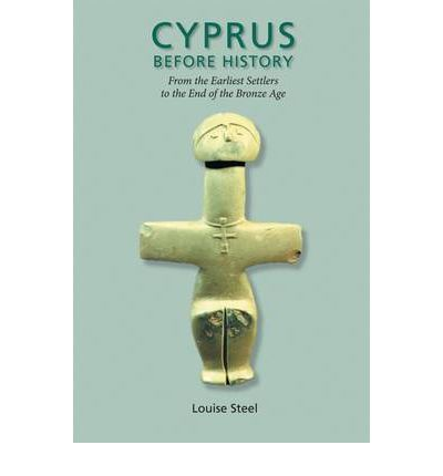 Cyprus Before History: From the Earliest Settlers to the End of the Bronze Age