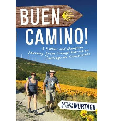 Buen Camino!: A Father Daughter Journey from Croagh Patrick to Santiago De Compostela