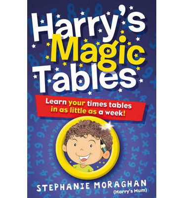 Harry's Magic Tables: Learn Your Times Tables in as Little as a Week!