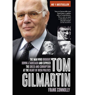 Tom Gilmartin: The Man Who Brought Down a Taoiseach and Exposed the Greed and Corruption at the Heart of Irish Politics