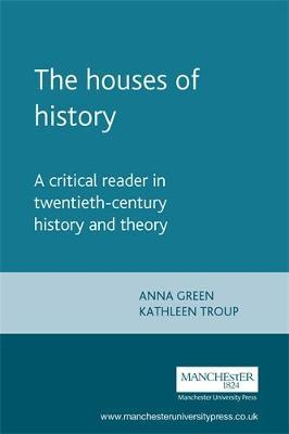 The Houses of History: A Critical Reader in Twentieth-century History and Theory