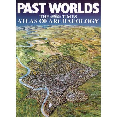"Past Worlds: ""Times"" Atlas of Archaeology"