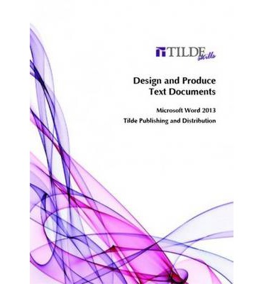 DESIGN & PRODUCE TEXT DOCUMENTS - TILDE SKILLS WORD 2013