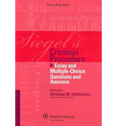 criminal procedure essay answers Siegel's criminal procedure: essay and multiple-choice questions and answers essay and multiple-choice questions and answers.