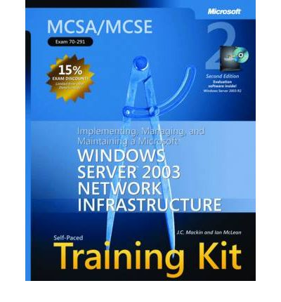 "Implementing, Managing, and Maintaining a Microsoft Windows Server"" 2003 Network Infrastructure: MCSA/MCSE Self Paced Training Kit (Exam 70-291)"