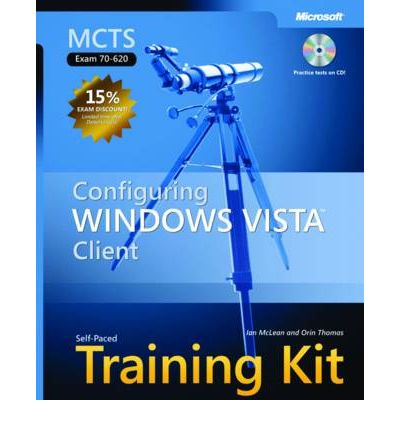 """Configuring Windows Vista"""" Client: MCTS Self-Paced Training Kit (Exam 70-620)"""