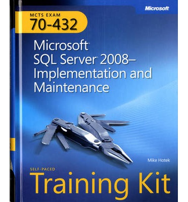 Microsoft SQL Server 2008 Implementation and Maintenance: MCTS Self-Paced Training Kit (Exam 70-432)